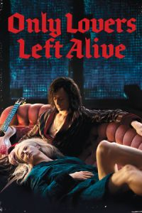 Only Lovers Left Alive (2013)