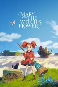 Mary and the Witch's Flower (Meari to majo no hana) (2017)